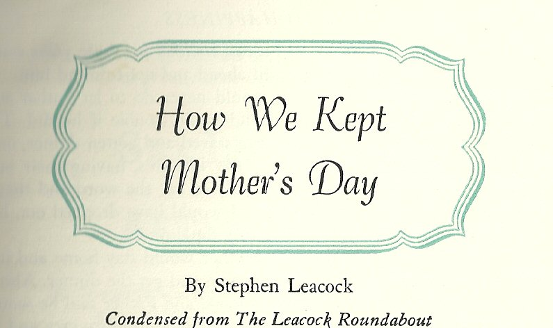 "how we kept mothers day essay The text under analysis is entitled ""how we kept mother's day"" it is written by stephen leacock, a famous canadian writer of the 20th century."